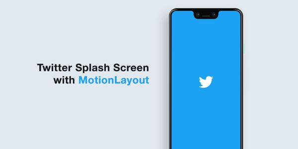 Android MotionLayout: Creating the Twitter splash screen in the simplest way possible (Part I)
